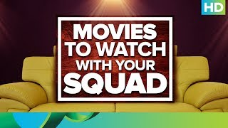 Movies To Watch With Your Squad!