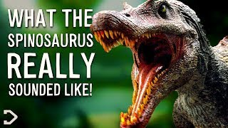 What Did The Spinosaurus REALLY Sound Like?