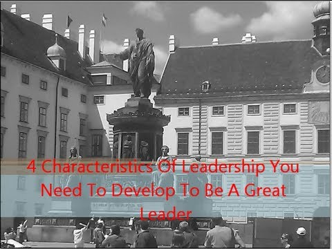 4 Characteristics Of Leadership You Should Develop To Be A Great Leader