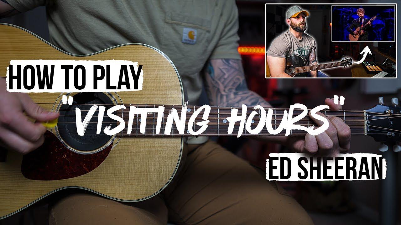 "How To Play ""Visiting Hours"" Like Ed Sheeran"