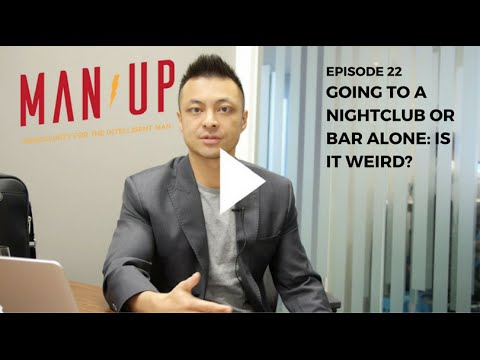 Going To A Nightclub or Bar Alone: Is It Weird? - The Man Up Show, Ep. 22