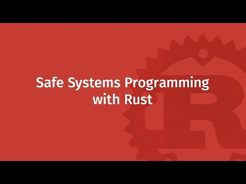 Safe Systems Programming with Rust | Mozilla ♥ Rust