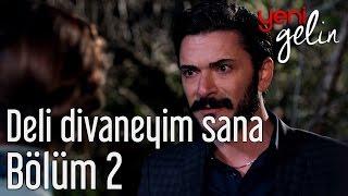 Download Yeni Gelin 2. Bölüm - Deli Divaneyim Sana Video