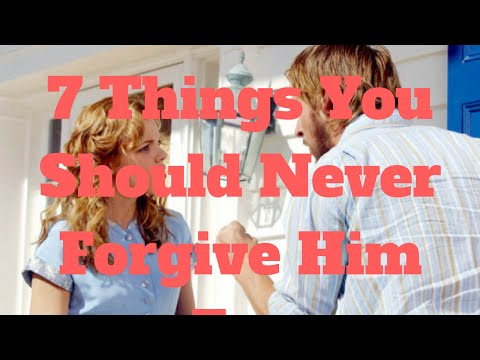 7 Things You Should Never Forgive Him For