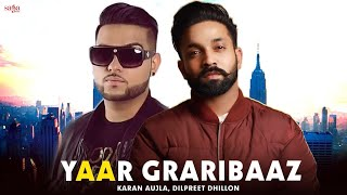 Yaar Graribaaz - Dilpreet Dhillon | Karan Aujla | Shree Brar | Desi Crew | Latest Punjabi Songs 2018