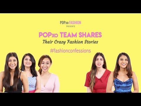 POPxo Team Shares Their Crazy Fashion Stories - POPxo Fashion