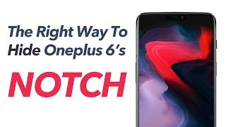 OnePlus 6 - Hide The Notch PROPERLY