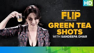 Green Tea Shots With Sandeepa Dhar | Flip | Eros Now Original | All Episodes Streaming Now