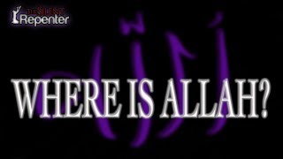 Where Is Allah? - The Silent Repenter