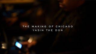 YasinTheDon - Making of Chicago