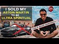 I Sold My Aston Martin to be ULTRA SPIRITUAL!! | Law of Attraction Secrets