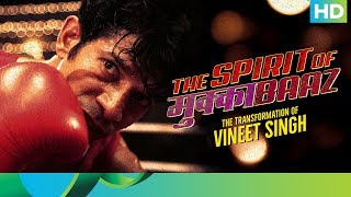 The Spirit of Mukkabaaz – The Transformation of Vineet Singh