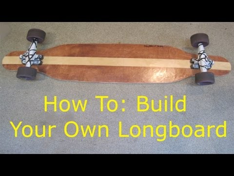 How To: Build a Longboard!