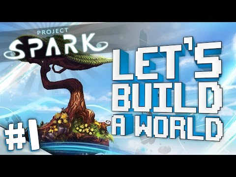 Project Spark: Let's Build A World [#1]