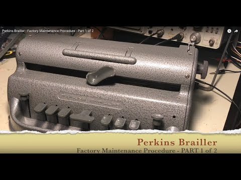 Perkins Brailler - Factory Maintenance Procedure - Part 1 of 2