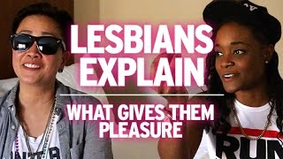Lesbians Explain : What They Like In Bed