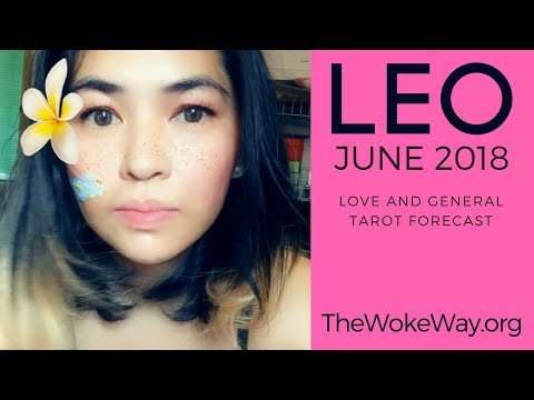 LEO - WHAT MATTERS MOST - LOVE AND GENERAL TAROT READING | JUNE 2018 | TheWokeWay.org