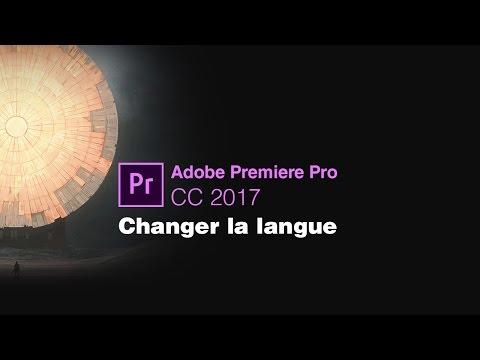 Changer la langue (2mn) dans ADOBE PREMIERE PRO CC 2017 sur MAC & PC