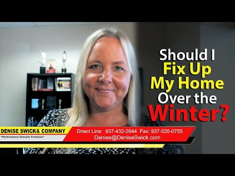 Dayton Real Estate Agent: Should I fix up my home over the winter?