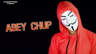 ABEY CHUP (Official Music Video)|Cracked Music|Hindi Rap Song |2019|