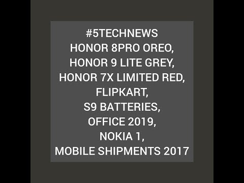 #5TECHNEWS-HONOR 8PRO OREO,9 LITE GREY,7X LIMITED RED,FLIPKART,S9 BATTERIES,OFFICE 2019..!!