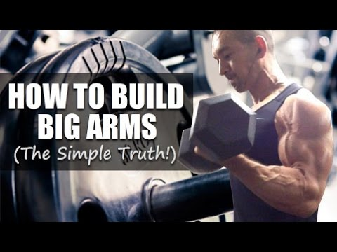 How To Build Big Arms (The SIMPLE Truth!)