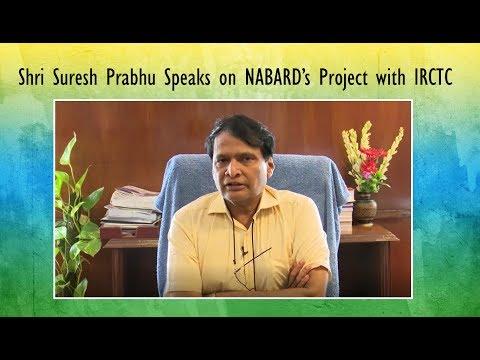 Shri Suresh Prabhu Speaks on NABARD's Project with IRCTC
