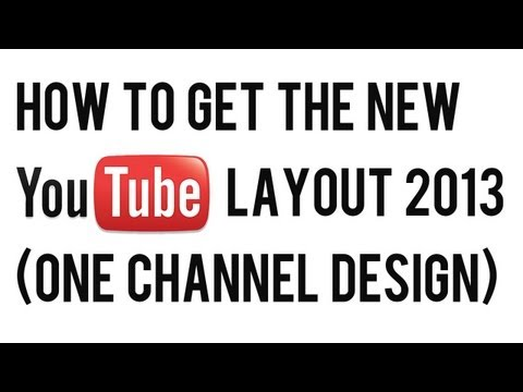 How to Get the New YouTube Channel Layout 2013 | (YouTube One Channel Design 2013)