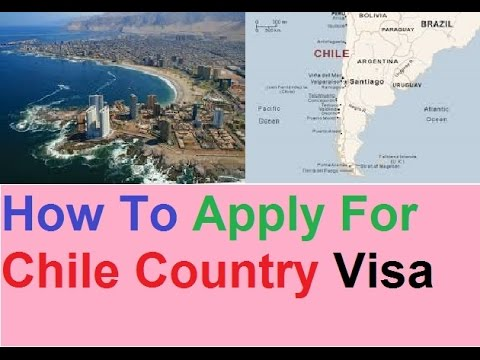 How To Apply For Chile Visa