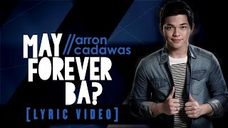 Arron Cadawas - May Forever Ba? [Official Lyric Video]