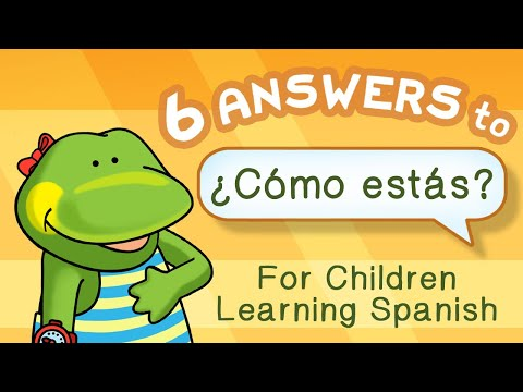 6 answers to ¿Cómo estás? for children learning Spanish