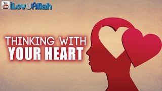 Thinking With Your Heart ᴴᴰ | Nouman Ali Khan