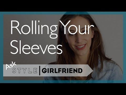 ASK THE STYLE GIRLFRIEND: Rolling Your Sleeves | How To Properly Roll Shirt Sleeves | Guys' Style