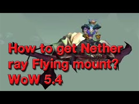 How to get Nether ray flying Mounts? WoW 5.4