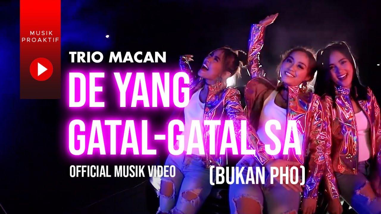 Download Trio Macan - De Yang Gatal Gatal Sa  Bukan PHO (Official Music Video) MP3 Gratis