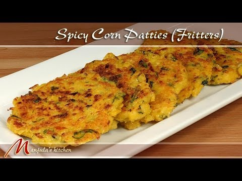Spicy Corn Patties - Fritters Recipe by Manjula