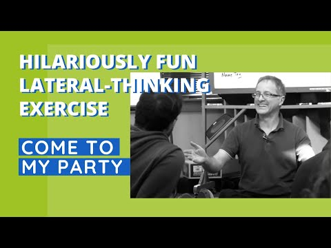 Hilariously Fun Lateral-Thinking Exercise - Come To My Party