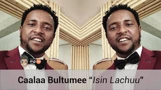 Caalaa Bultumee Isin Lachuu New Oromo Music 2019 Hd Video