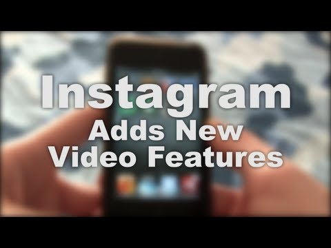 Instagram Adds New Video Features