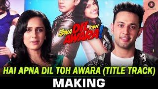 Hai Apna Dil Toh Awara - Title Track - Making   Sahil Anand & Niyati Joshi   Nikhil D'Souza