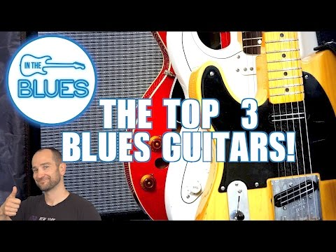 The Top 3 Blues Electric Guitars!