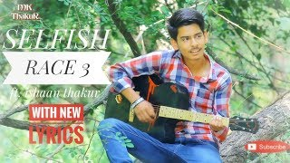 Selfish song- Race 3 with New Lyrics  Male Cover by Khushal sharma    ft. Ishaan Thakur   