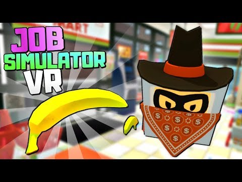 BRAVE STORE CLERK FIGHTS ROBBER WITH A GIANT BANANA - Job Simulator VR - VR HTC Vive