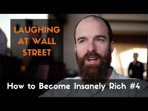 Time to start LAUGHING at WALL STREET - How to Become Insanely Rich #4
