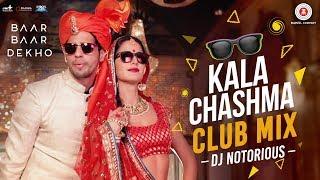 Kala Chashma Club Mix by DJ Notorious | Baar Baar Dekho | Sidharth Malhotra | Katrina Kaif