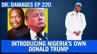 Dr. Damages Show - Episode 220: Introducing Nigeria's Own Donald Trump