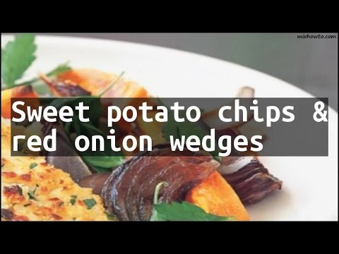 Recipe Sweet potato chips & red onion wedges