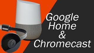 Google Home with Google Chromecast - Set Up and Working Together