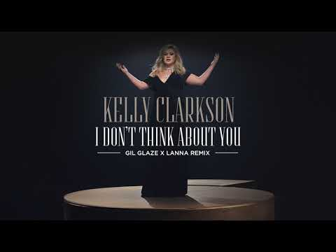 Kelly Clarkson - I Don't Think About You (Gil Glaze x Lanna Remix) [Official Audio]