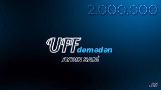 Aydın Sani - Uf demədən / 2019